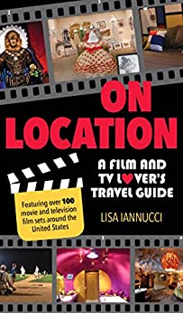 On Location: A Film and TV Lover's Travel Guide by [Lisa Iannucci]
