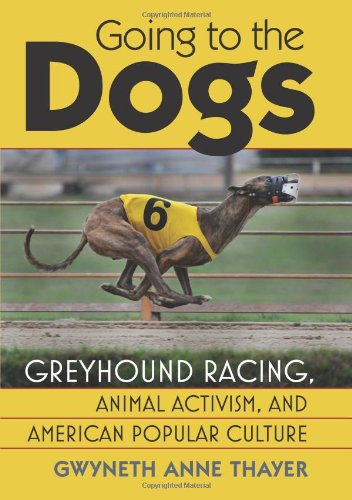 Compare Textbook Prices for Going to the Dogs: Greyhound Racing, Animal Activism, and American Popular Culture Culture America Hardcover  ISBN 9780700619139 by Thayer, Gwyneth Anne