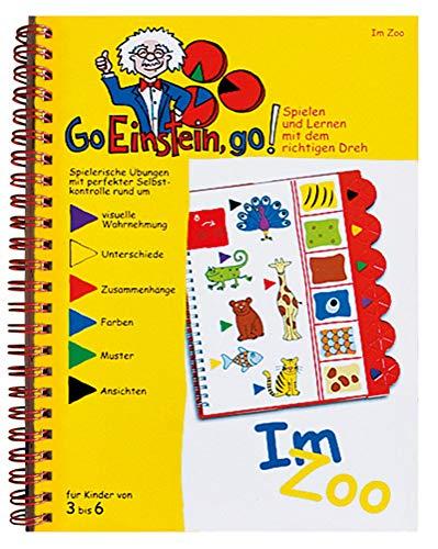 Go, Einstein, go!: Übungsbuch: Im Zoo: Wahrnehmung, Konzentration, Muster, Zusammenhänge: Das neue Lernsystem: Spielen und Lernen mit der perfekten ... und Lernen mit der perfekten Selbstkontrolle)