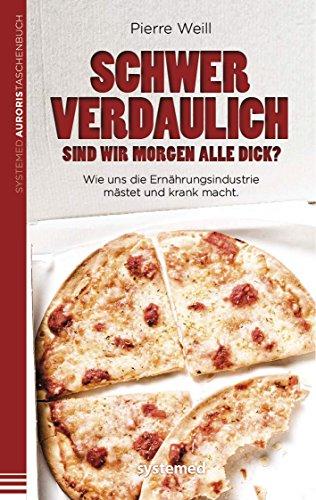 Schwer verdaulich: Wie uns die Ernährungsindustrie mästet und krank macht (German Edition)