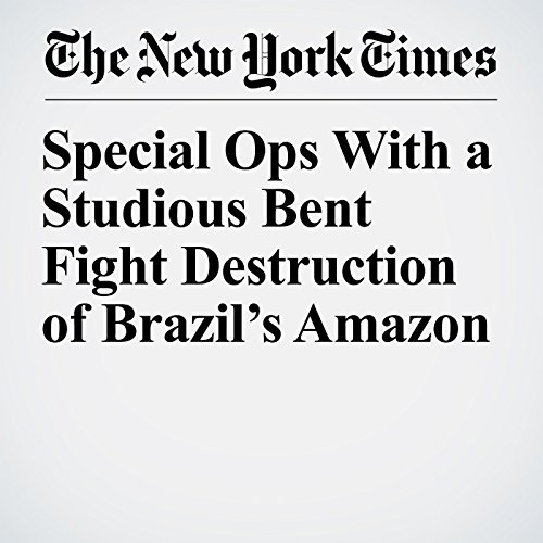 Special Ops With a Studious Bent Fight Destruction of Brazil's Amazon copertina