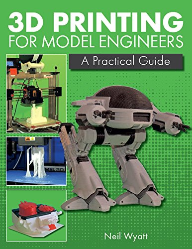 3D Printing for Model Engineers: A Practical Guide