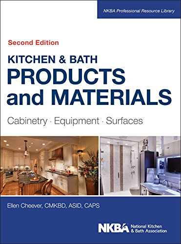 Kitchen & Bath Products and Materials: Cabinetry, Equipment, Surfaces (NKBA Professional Resource...