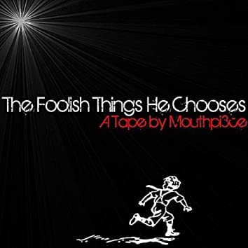 The Foolish Things He Chooses