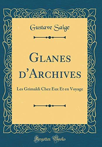 Glanes d'Archives: Les Grimaldi Chez Eux Et en Voyage (Classic Reprint)