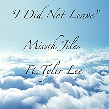 I Did Not Leave (feat. Tyler Lee)