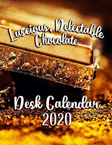 Luscious, Delectable Chocolate Desk Calendar 2020: Featuring the World's Most Delicious Chocolate Confections!