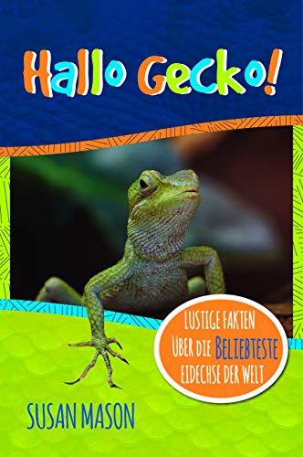 Hallo Gecko!: Lustige Fakten Über Die Beliebteste Eidechse Der Welt