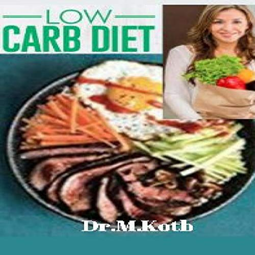 Low Carb Diet: The Complete and Easy Low Carb Diet for Beginners to Saving Time and Money for Achieving Rapid Weight Loss on a Budget audiobook cover art