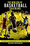 The New Era of Basketball Training: The Secrets of Groundbreaking Player Transformation