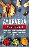 Ayurveda Kochbuch: Die 100 besten Ayurveda Rezepte für alle Doshas – inkl. vegetarischen Rezepten und Dosha-Test