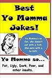 Best Yo Momma Jokes: Yo Momma's so… Fat, Ugly, Dark, Poor, and other insults.