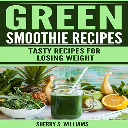Green Smoothie Recipes: Tasty Recipes for Losing Weight audiobook cover art