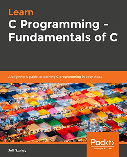 Learn C Programming - Fundamentals of C: A beginner's guide to learning C programming in easy steps