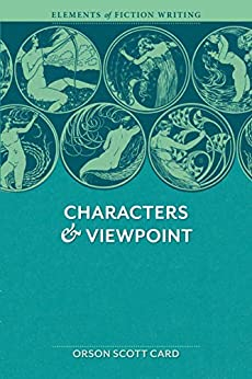 [Orson Scott Card]のElements of Fiction Writing - Characters & Viewpoint: Proven advice and timeless techniques for creating compelling characters by an a ward-winning author (English Edition)