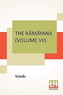 The Rāmāyana (Volume VII): Uttara Kāndam. Translated Into English Prose From The Original Sanskrit Of Valmiki. Edited By M...