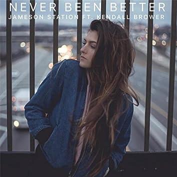Never Been Better (feat. Kendall Brower)