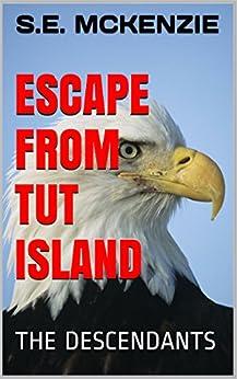 ESCAPE FROM TUT ISLAND: THE DESCENDANTS (THE TUT ISLAND CHRONICLES Book 1) by [S.E. McKENZIE]