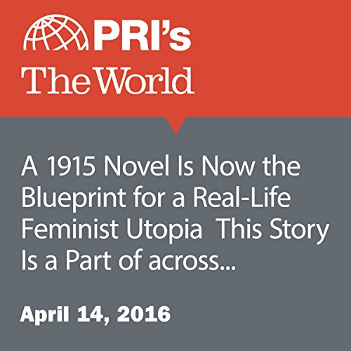 A 1915 Novel Is Now the Blueprint for a Real-Life Feminist Utopia audiobook cover art
