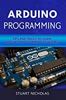 Arduino Programming: Tip and Tricks to Learn Arduino Programming Efficiently