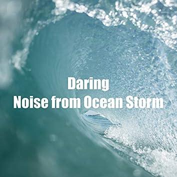 Daring Noise from Ocean Storm