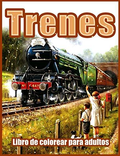 Trenes: Hermosos Libros para Colorear para Adultos, Adolescentes, Personas Mayores, con Motores...