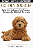 Goldendoodles - The Owners Guide from Puppy to Old Age - Choosing,...
