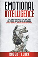 Emotional Intelligence: This book includes: An essential guide to NLP and Hypnosis, Manipulation and Body Language. Learn to Manipulate, Persuade and Influence People