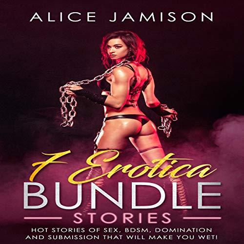 7 Erotica Bundle Stories, Hot Stories of Sex, BDSM, Domination, and Submission That Will Make You Wet!                   By:                                                                                                                                 Alice Jamison                               Narrated by:                                                                                                                                 Shawna                      Length: 2 hrs and 56 mins     91 ratings     Overall 4.8