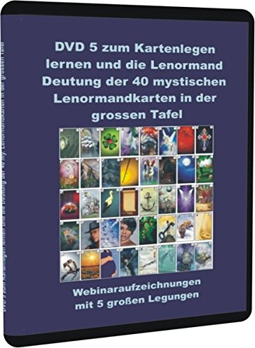 Kartenlegen lernen und die Lenormand Deutung der 40 mystischen Lenormandkarten in der grossen Tafel DVD 5: Webinaraufzeichnungen mit 5 großen Legungen
