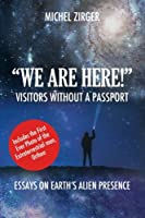 We Are Here! Visitors Without a Passport: Essays on Earth's Alien Presence