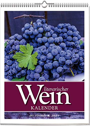 Literarischer Wein-Kalender 2021: Wochenkalender mit Fotografien und Zitaten - Kalender Wein 2021