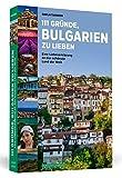 111 Gründe, Bulgarien zu lieben: Eine Liebeserklärung an das schönste Land der Welt