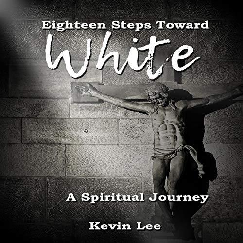 Eighteen Steps Toward White: A Spiritual Journey audiobook cover art
