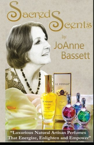 Sacred Scents: 'Luxurious Natural Artisan Perfumes That Enlighten, Empower, and Energize!'