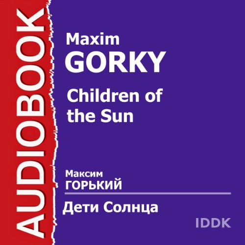 Children of the Sun [Russian Edition]                   By:                                                                                                                                 Maxim Gorky                               Narrated by:                                                                                                                                 Vera Alexeeva,                                                                                        Valentina Chemberg,                                                                                        Oleg Okulevich,                   and others                 Length: 2 hrs and 58 mins     1 rating     Overall 3.0