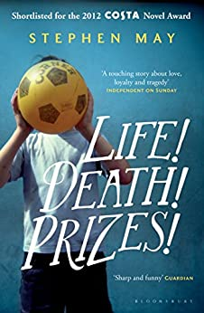 Life! Death! Prizes! by [Stephen May]