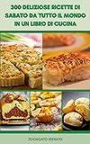 300 deliziose ricette di sabato da tutto il mondo in un libro di cucina : ricette per la colazione, pasti di 30 minuti, pranzo di fine settimana, insalate, feste di famiglia, cena per amici, budini