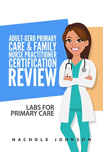 514peYRzc8L - Adult-Gero Primary Care and Family Nurse Practitioner Certification Review: Labs for Primary Care