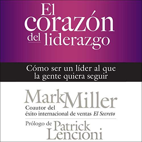 El corazón del liderazgo [The Heart of Leadership] cover art