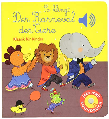 So klingt der Karneval der Tiere: Klassik für Kinder (Soundbuch)