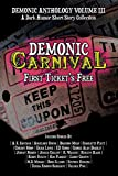 Demonic Carnival: First Ticket's Free: A Dark Humor Short Story Collection (Demonic Anthology Collection)