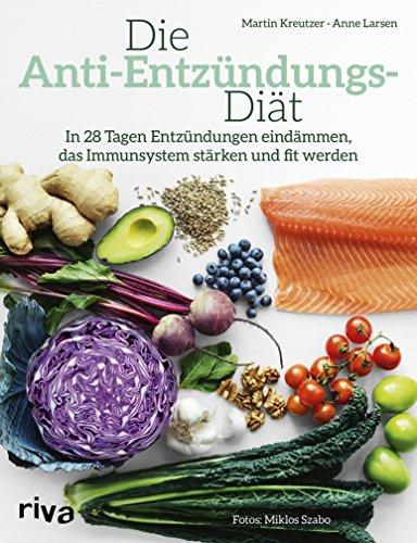 Die Anti-Entzündungs-Diät: In 28 Tagen Entzündungen eindämmen, das Immunsystem stärken und fit werden