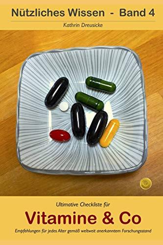 Ultimative Checkliste für Vitamine & Co: Empfehlungen für jedes Alter gemäß weltweit anerkanntem Forschungsstand (Nützliches Wissen, Band 4)