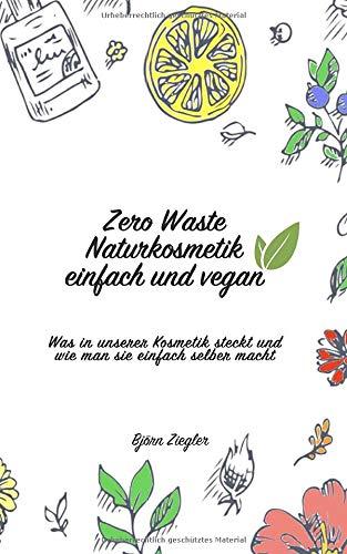 Zero Waste Naturkosmetik einfach und vegan - Was in deiner Kosmetik steckt und wie du sie selbst herstellen kannst