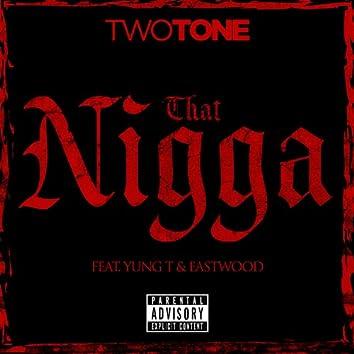 That Nigga (feat. Yung T & Eastwood) - Single