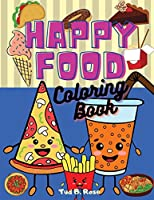 HAPPY FOOD Coloring Book: Amazing and Delicious Coloring Book for food lovers / Super Gift for kids and adults / 50+ images with cute and sweet food / Sweets And Treats - Delicious Doodle Desserts / Fast Food