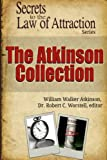 The Atkinson Collection: Secrets to the Law of Attraction: Volume 13