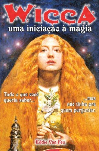 Wicca - Uma Iniciação à Magia