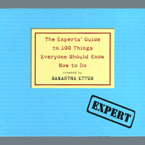 The Experts' Guide to 100 Things Everyone Should Know How to Do                   By:                                                                                                                                 Samantha Ettus                               Narrated by:                                                                                                                                 Ensemble Cast                      Length: 6 hrs and 46 mins     52 ratings     Overall 2.7